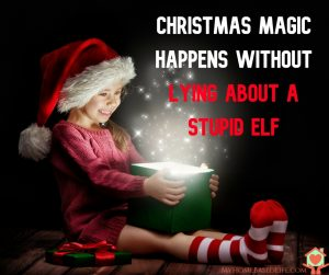 Christmas Magic Happens without lying about a stupid elf