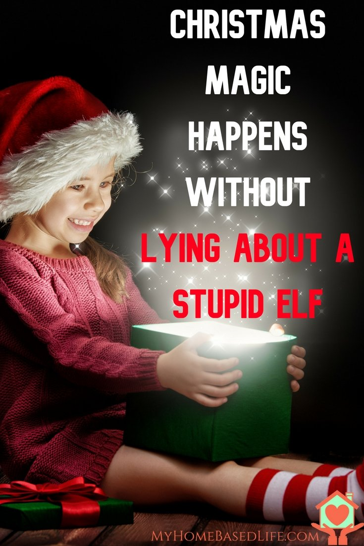 Christmas Magic Works Without Lying About a Stupid Elf   Elf on the Shelf Ideas   Elf on the Shelf   Christmas Elf   Christmas Parenting   Parenting at Christmas   #elfontheshelf #elfontheshelfideas
