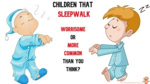 Sleepwalking Children – Common or Worrisome