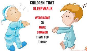 Sleepwalking Children – Common or Worrisome