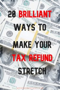 Brilliant Ways To Make Your Tax Return Stretch