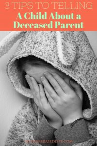 In the event of a parent's passing, when is the right time to tell your child? Here are my 3 tips on Telling a child about a parent who is deceased. #blendedfamilies #parenting #myhomebasedlife | Parenting | Discussing a Deceased Family Member | Blended Families